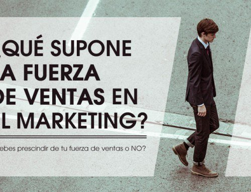 ¿Qué supone la fuerza de ventas para el marketing?