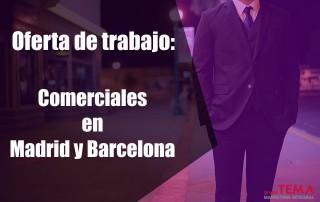 Oferta de trabajo: Comerciales en Madrid y Barcelona